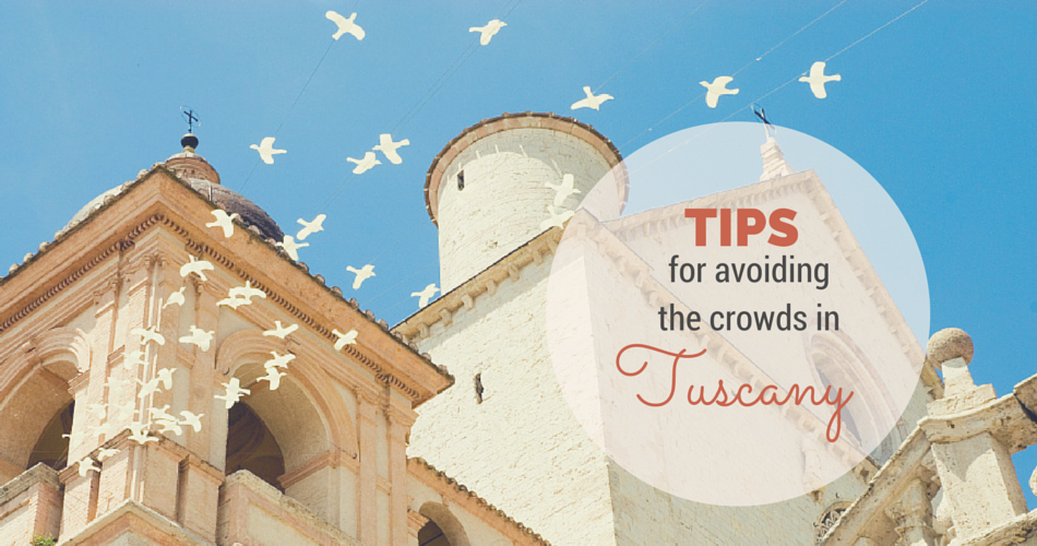 Top Tips for Avoiding the Crowds in Tuscany!