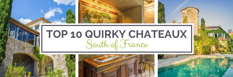 Top Quirky Chateaux in South of France