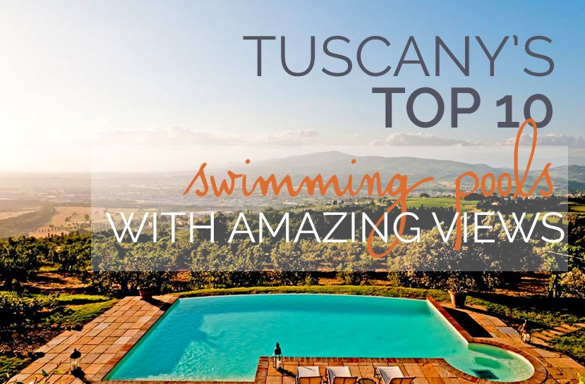 Top 10 Swimming Pools in Tuscany with amazing views